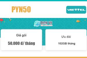 Gói PYN50 Viettel - Ưu đãi khủng 102GB Data giá 50k/ tháng
